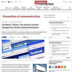 Facebook, Twitter : les réseaux sociaux changent la relation clients/entreprises - L'Express
