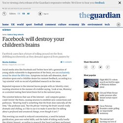 Facebook will destroy your children's brains | Science