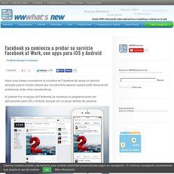 Facebook ya comienza a probar su servicio Facebook at Work, con apps para iOS y Android