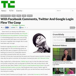 With Facebook Comments, Twitter And Google Login Flew The Coop