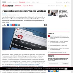 Facebook entend concurrencer YouTube