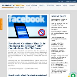 """Facebook Confirms That It Is Planning To Remove """"Like"""" Counts from Its Platform"""