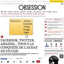 Facebook, Twitter, Amazon... Tous à la conquête de l'achat en un clic