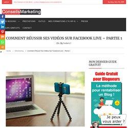 Comment réussir ses vidéos sur Facebook Live - Partie 1 - ConseilsMarketing.fr