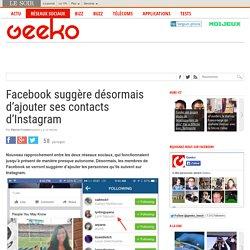 Facebook suggère désormais d'ajouter ses contacts d'Instagram