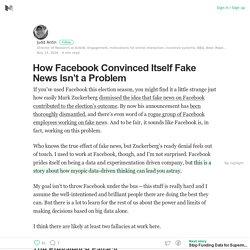 How Facebook Convinced Itself Fake News Isn't a Problem – Medium