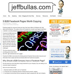 www.jeffbullas.com/2011/07/07/5-b2b-facebook-pages-worth-copying/