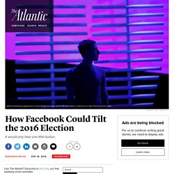 How Facebook Could Tilt the 2016 Election