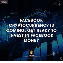 Facebook Cryptocurrency Is Coming: Get Ready To Invest In Facebook Money by Lizza - Exposure