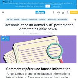 Facebook lance un nouvel outil pour aider à détecter les «fake news»
