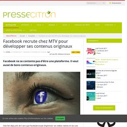 Facebook recrute chez MTV pour développer ses contenus originaux