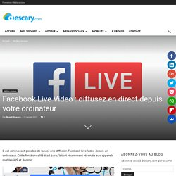 Facebook Live Video : diffusez en direct depuis votre ordinateur