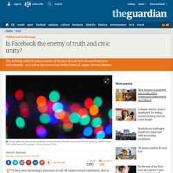 Is Facebook the enemy of truth and civic unity?