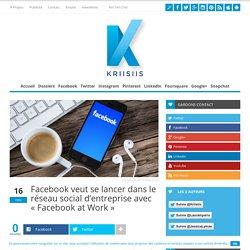 Facebook veut se lancer dans le réseau social d'entreprise avec «Facebook at Work»