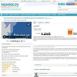 Qui veut enfin tout savoir sur Facebook pour les entreprises ? - techtoc.tv, web-tv communautaire