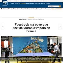 Facebook n'a payé que 320.000 euros d'impôts en France