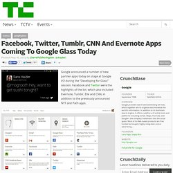 Facebook, Twitter, Tumblr, CNN And Evernote Apps Coming To Google Glass Today