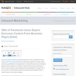 58% of Facebook Users Expect Exclusive Content From Business Pages [Data]
