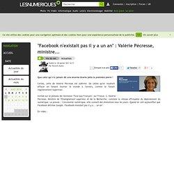 """""""Facebook n'existait pas il y a un an"""" : Valérie Pécresse, ministre..."""