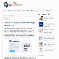 Facebook est bloqué chez vous? Facebridge est la solution