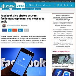 Facebook : les pirates peuvent facilement espionner vos messages audio