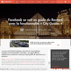 Facebook se voit en guide du Routard avec la fonctionnalité « City Guides » - Tech