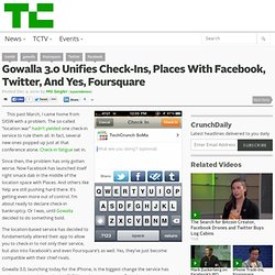 Gowalla 3.0 Unifies Check-Ins, Places With Facebook, Twitter, And Yes, Foursquare