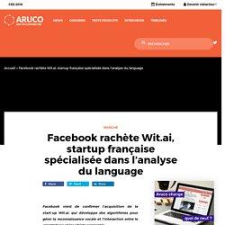 Facebook rachète Wit.ai, startup française spécialisée dans l'analyse du language - Aruco