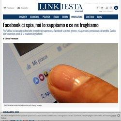 Facebook ci spia, noi lo sappiamo e ce ne freghiamo - Linkiesta.it