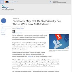 Facebook May Not Be So Friendly For Those With Low Self-Esteem