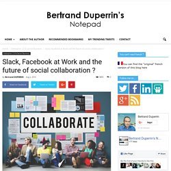 Slack, Facebook at Work and the future of social collaboration ?