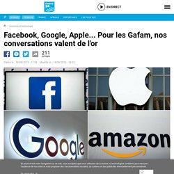 Facebook, Google, Apple... Pour les Gafam, nos conversations valent de l'or