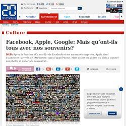 Facebook, Apple, Google: Mais qu'ont-ils tous avec nos souvenirs?