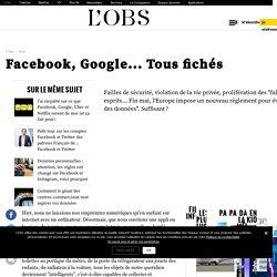Facebook, Google... Tous fichés