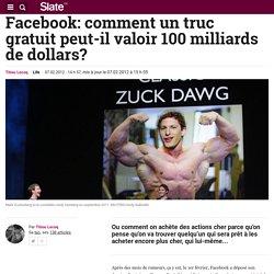 Facebook: comment un truc gratuit peut-il valoir 100 milliards de dollars?