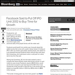 Facebook Said to Put Off IPO Until 2012 to Buy Time for Growth