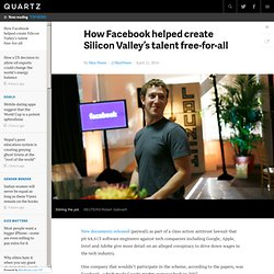 How Facebook helped create Silicon Valley's talent free-for-all