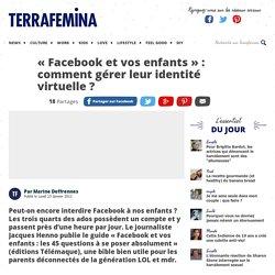 « Facebook et vos enfants » : comment gérer leur identité virtuelle
