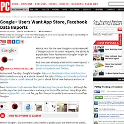 Google+ Users Want App Store, Facebook Data Imports