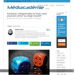 """Facebook, indispensable en local, reste pourtant utilisé """"au doigt mouillé"""""""