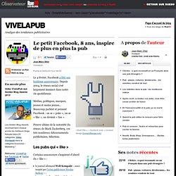 Le petit Facebook, 8 ans, inspire de plus en plus la pub | VivelaPub