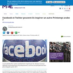 Facebook et Twitter peuvent-ils inspirer un autre Printemps arabe ?