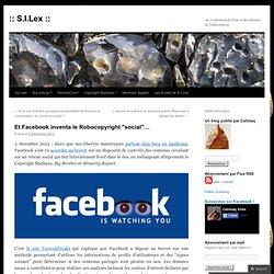 """Et Facebook inventa le Robocopyright """"social""""…"""