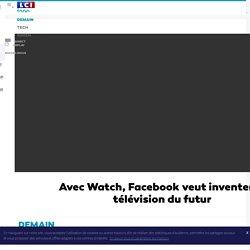 13 octobre 2017 - Avec Watch Facebook veut inventer la télévision du futur
