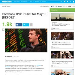 Facebook IPO: It's Set for May 18 [REPORT]