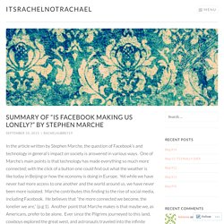 """Summary of """"Is Facebook Making Us Lonely?"""" by Stephen Marche – itsrachelnotrachael"""