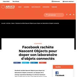 Facebook rachète Nascent Objects pour doper son laboratoire d'objets connectés – Aruco
