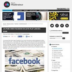 Les pubs vidéo Facebook en auto-play lancées jeudi
