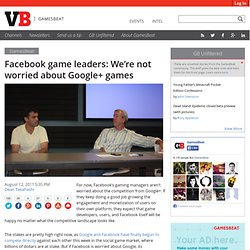 Facebook game leaders: We're not worried about Google+ games