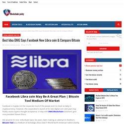Best Idea DMG Says Facebook New Libra coin & Compare Bitcoin